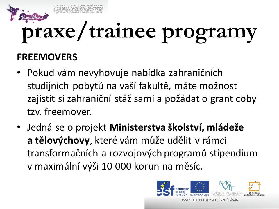 praxe/trainee programy FREEMOVERS • Pokud vám nevyhovuje nabídka zahraničních studijních pobytů na vaší fakultě, máte možnost zajistit si zahraniční s