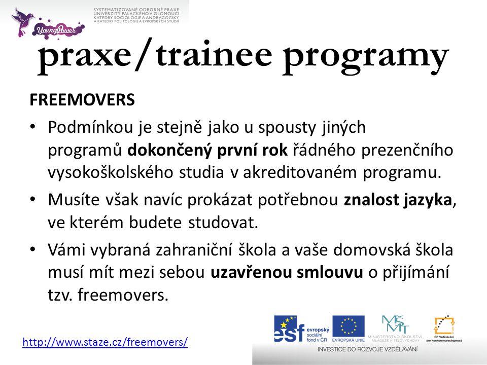 praxe/trainee programy FREEMOVERS • Podmínkou je stejně jako u spousty jiných programů dokončený první rok řádného prezenčního vysokoškolského studia