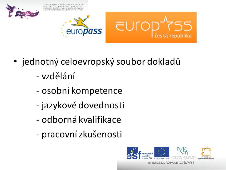 • jednotný celoevropský soubor dokladů - vzdělání - osobní kompetence - jazykové dovednosti - odborná kvalifikace - pracovní zkušenosti