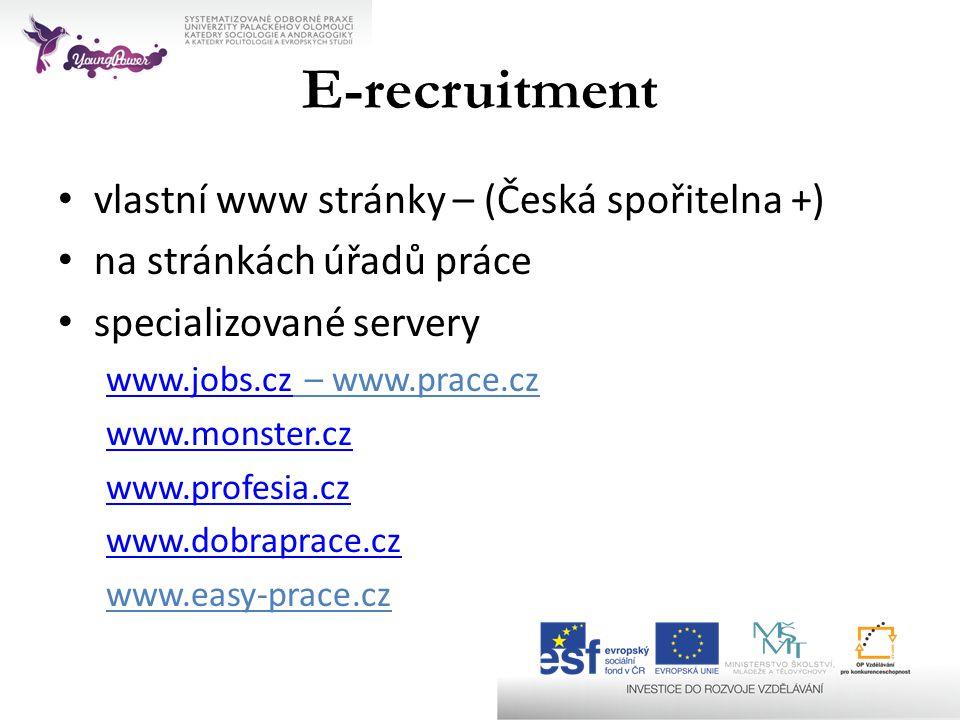 E-recruitment • vlastní www stránky – (Česká spořitelna +) • na stránkách úřadů práce • specializované servery www.jobs.czwww.jobs.cz – www.prace.cz w
