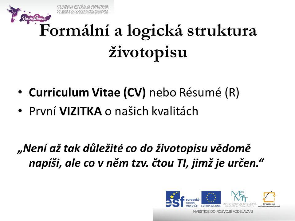 """Formální a logická struktura životopisu • Curriculum Vitae (CV) nebo Résumé (R) • První VIZITKA o našich kvalitách """"Není až tak důležité co do životop"""