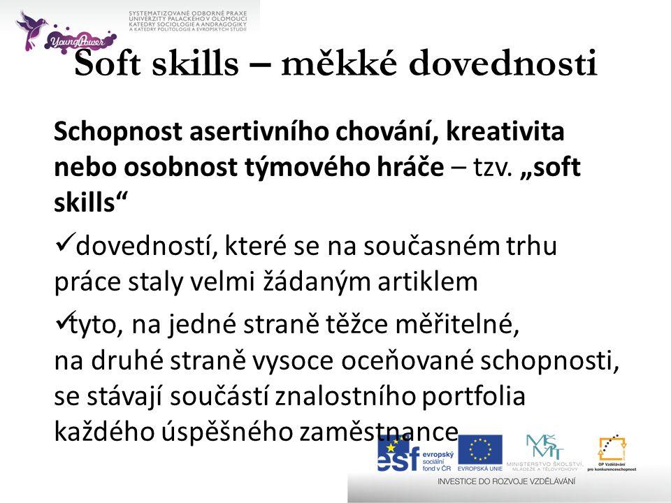 """Soft skills – měkké dovednosti Schopnost asertivního chování, kreativita nebo osobnost týmového hráče – tzv. """"soft skills""""  dovedností, které se na s"""