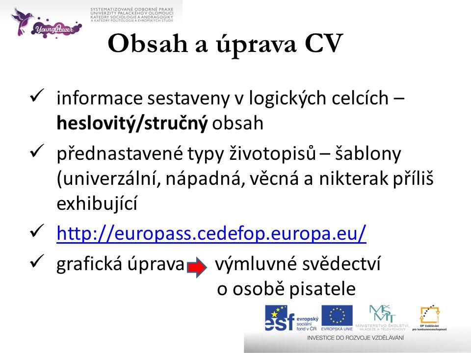 Obsah a úprava CV  informace sestaveny v logických celcích – heslovitý/stručný obsah  přednastavené typy životopisů – šablony (univerzální, nápadná,