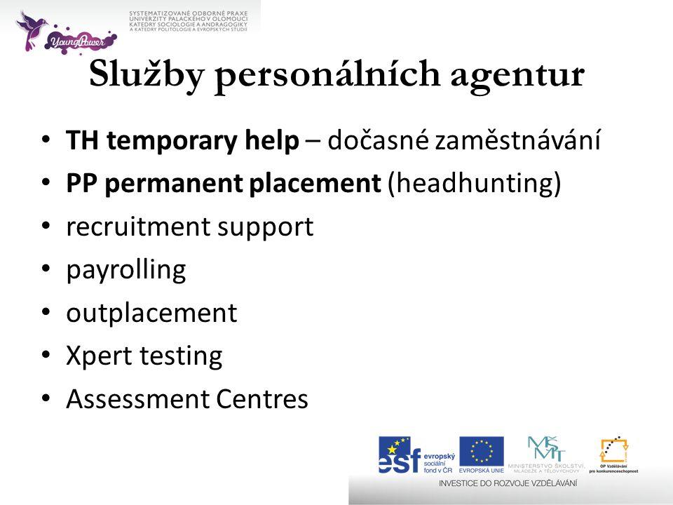 Služby personálních agentur • TH temporary help – dočasné zaměstnávání • PP permanent placement (headhunting) • recruitment support • payrolling • out