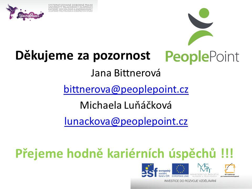 Děkujeme za pozornost Jana Bittnerová bittnerova@peoplepoint.cz Michaela Luňáčková lunackova@peoplepoint.cz Přejeme hodně kariérních úspěchů !!!
