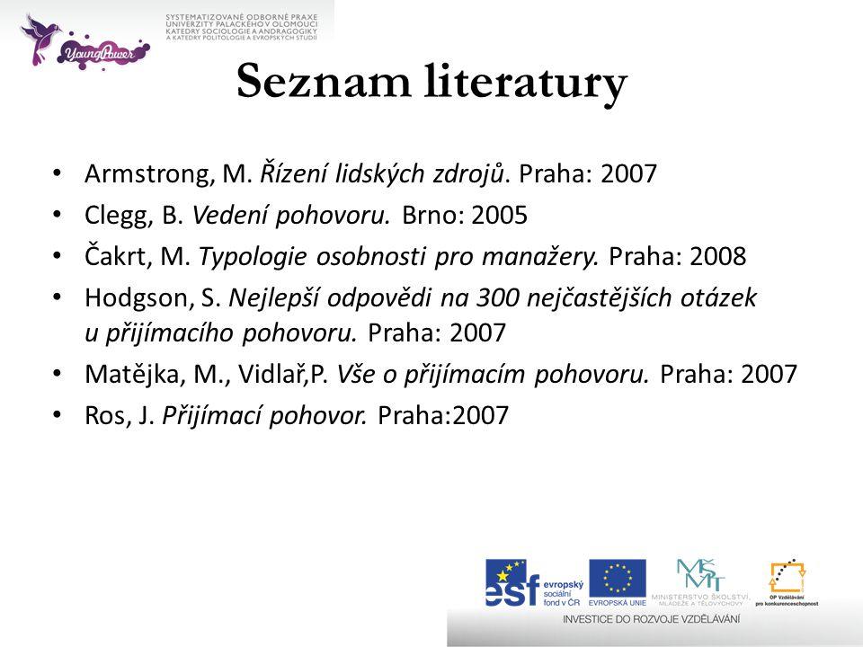 Seznam literatury • Armstrong, M. Řízení lidských zdrojů. Praha: 2007 • Clegg, B. Vedení pohovoru. Brno: 2005 • Čakrt, M. Typologie osobnosti pro mana