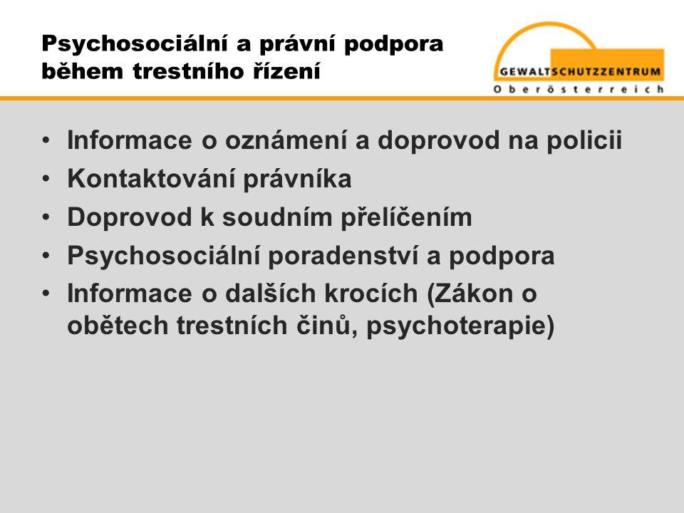 •Informace o oznámení a doprovod na policii •Kontaktování právníka •Doprovod k soudním přelíčením •Psychosociální poradenství a podpora •Informace o d