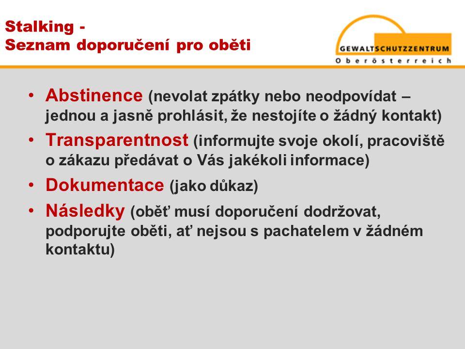 Stalking - Seznam doporučení pro oběti •Abstinence (nevolat zpátky nebo neodpovídat – jednou a jasně prohlásit, že nestojíte o žádný kontakt) •Transpa