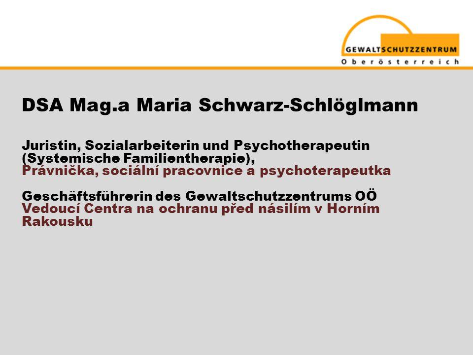 DSA Mag.a Maria Schwarz-Schlöglmann Juristin, Sozialarbeiterin und Psychotherapeutin (Systemische Familientherapie), Právnička, sociální pracovnice a