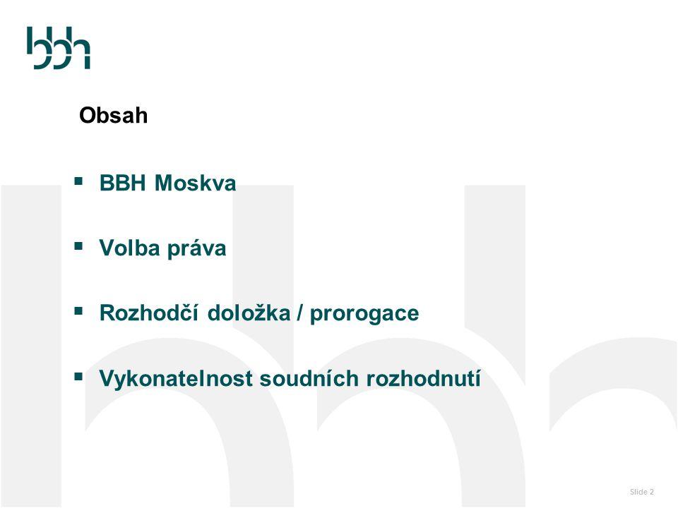 Slide 3 BBH Moskva  BBH je přední českou advokátní kanceláří  Moskevská kancelář BBH byla otevřena v dubnu 2006  V současné době působí v moskevské kanceláři 17 právníků, za stálé přítomnosti 3 českých právníků  Kancelář se nachází v blízkosti Českého domu, Slovenského domu a velvyslanectví ČR a SR  Spolupracujeme s auditory, daňovými poradci, účetními, profesionálními manažery, společnostmi poskytujícími víza, sídla společností atd.
