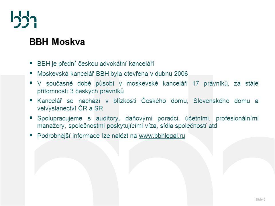 Slide 3 BBH Moskva  BBH je přední českou advokátní kanceláří  Moskevská kancelář BBH byla otevřena v dubnu 2006  V současné době působí v moskevské