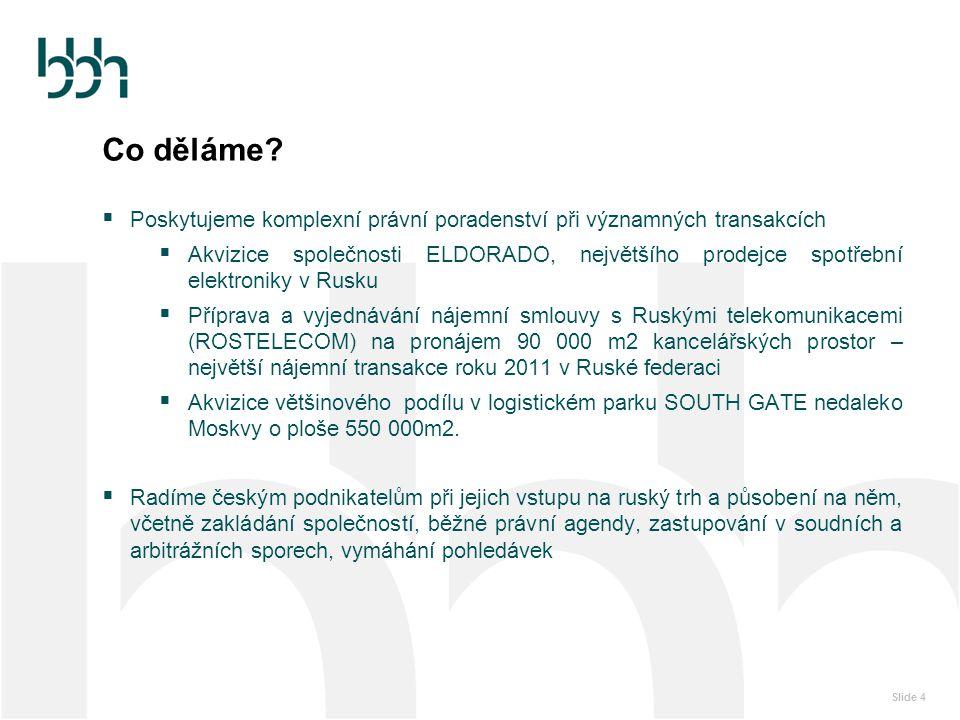 Slide 4 Co děláme?  Poskytujeme komplexní právní poradenství při významných transakcích  Akvizice společnosti ELDORADO, největšího prodejce spotřebn