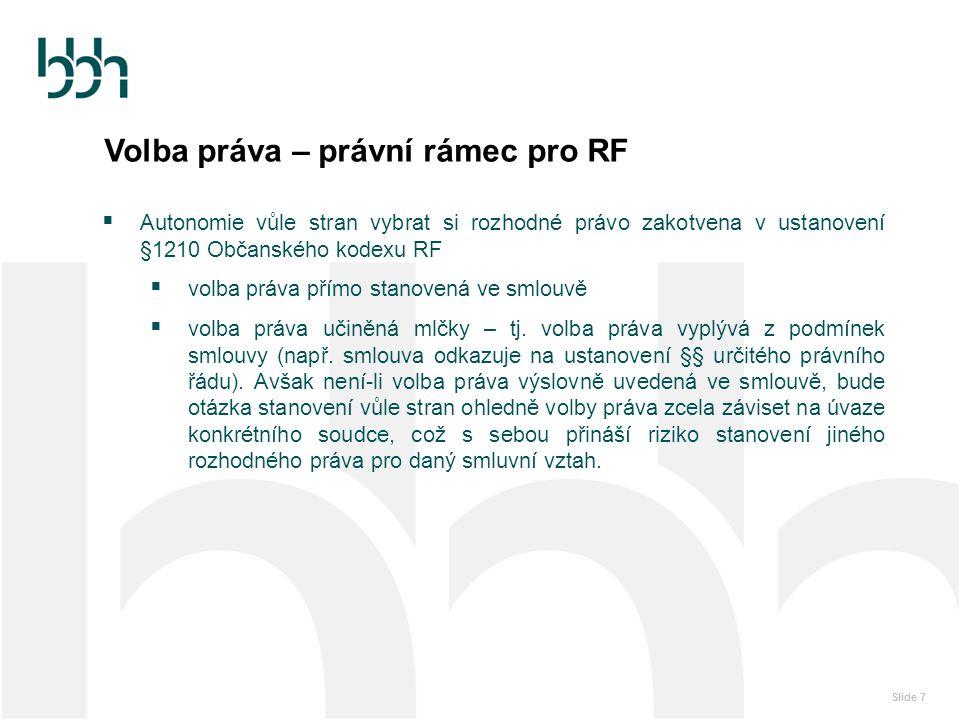 Slide 8 Volba práva – právní rámec pro RF Výjimky / omezení smluvní autonomie při volbě práva:  Veřejný pořádek Normy zvoleného práva se neaplikují v případě, že by jejich uplatnění bylo v rozporu s veřejným pořádkem Ruské federace.