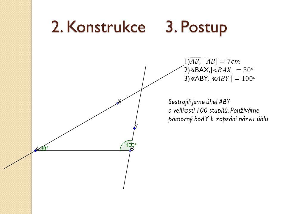 2. Konstrukce 3. Postup Sestrojili jsme úhel ABY o velikosti 100 stupňů. Používáme pomocný bod Y k zapsání názvu úhlu