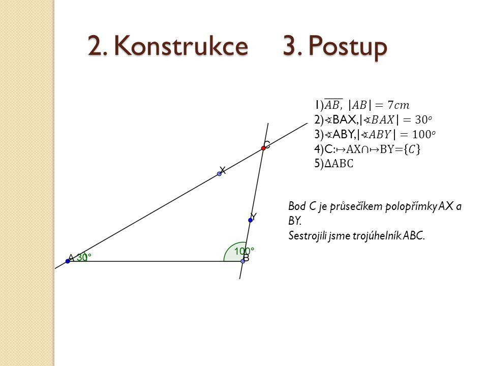 2. Konstrukce 3. Postup Bod C je průsečíkem polopřímky AX a BY. Sestrojili jsme trojúhelník ABC.