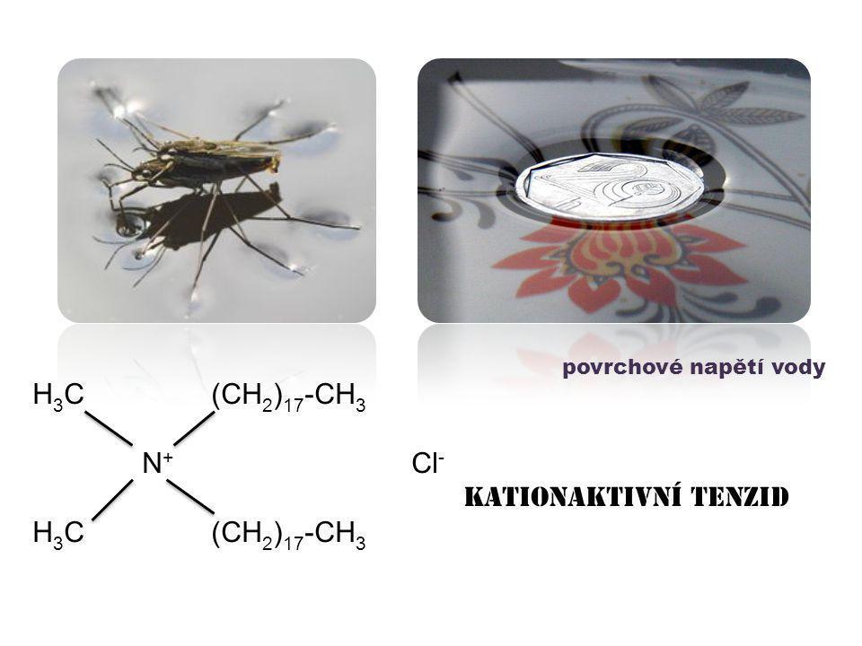 H 3 C (CH 2 ) 17 -CH 3 N + Cl - kationaktivní tenzid H 3 C (CH 2 ) 17 -CH 3 povrchové napětí vody