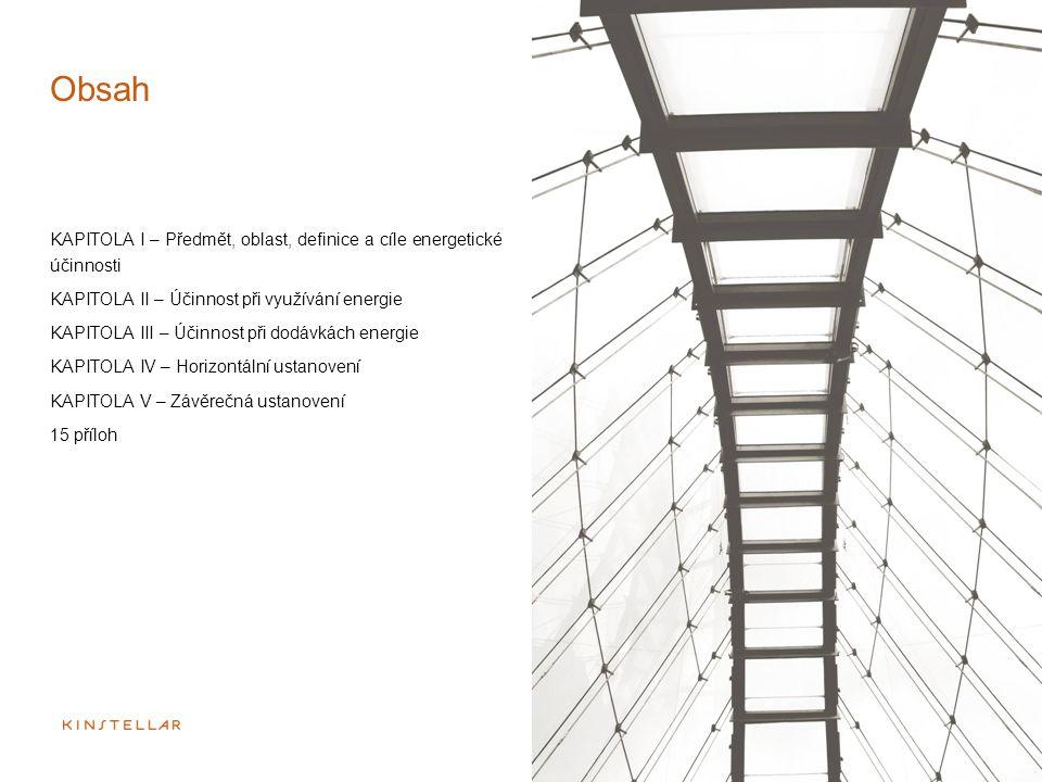 Obsah KAPITOLA I – Předmět, oblast, definice a cíle energetické účinnosti KAPITOLA II – Účinnost při využívání energie KAPITOLA III – Účinnost při dod