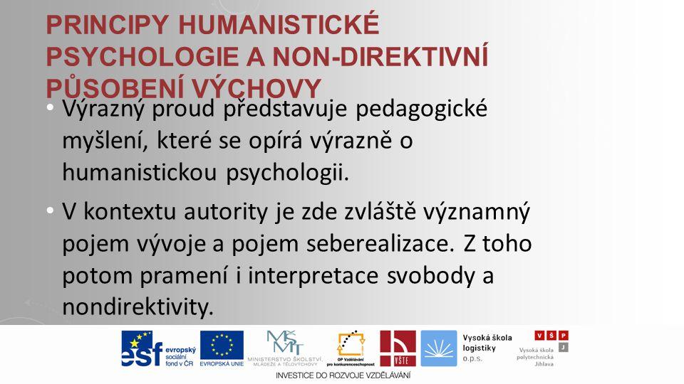 PRINCIPY HUMANISTICKÉ PSYCHOLOGIE A NON-DIREKTIVNÍ PŮSOBENÍ VÝCHOVY • Výrazný proud představuje pedagogické myšlení, které se opírá výrazně o humanist