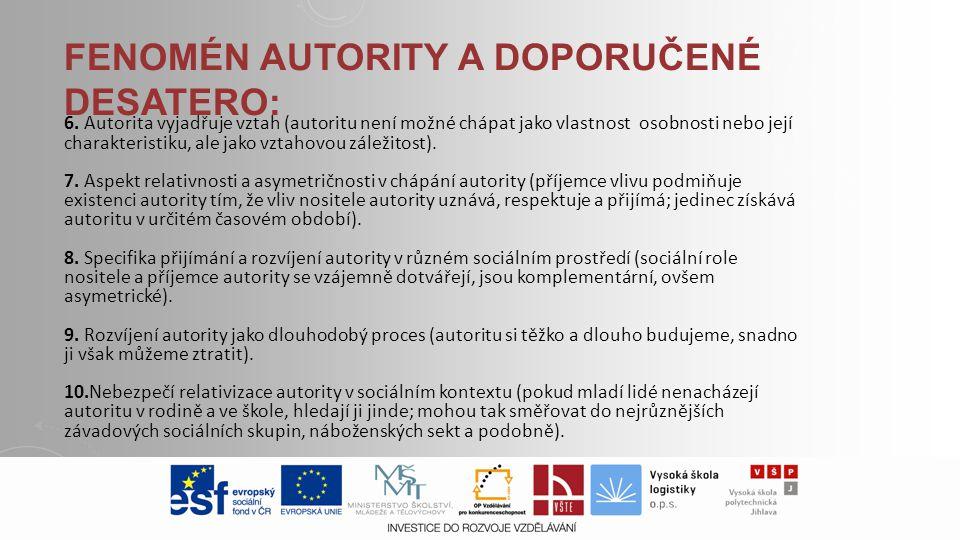 FENOMÉN AUTORITY A DOPORUČENÉ DESATERO: 6. Autorita vyjadřuje vztah (autoritu není možné chápat jako vlastnost osobnosti nebo její charakteristiku, al