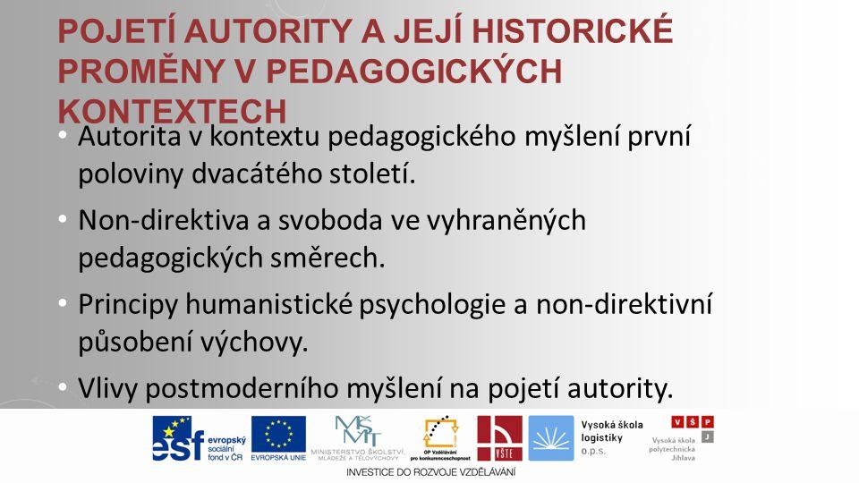 POJETÍ AUTORITY A JEJÍ HISTORICKÉ PROMĚNY V PEDAGOGICKÝCH KONTEXTECH • Autorita v kontextu pedagogického myšlení první poloviny dvacátého století. • N