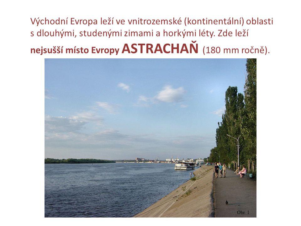 Východní Evropa leží ve vnitrozemské (kontinentální) oblasti s dlouhými, studenými zimami a horkými léty. Zde leží nejsušší místo Evropy ASTRACHAŇ (18