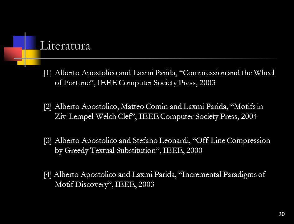 "20 Literatura [1]Alberto Apostolico and Laxmi Parida, ""Compression and the Wheel of Fortune"", IEEE Computer Society Press, 2003 [2]Alberto Apostolico,"
