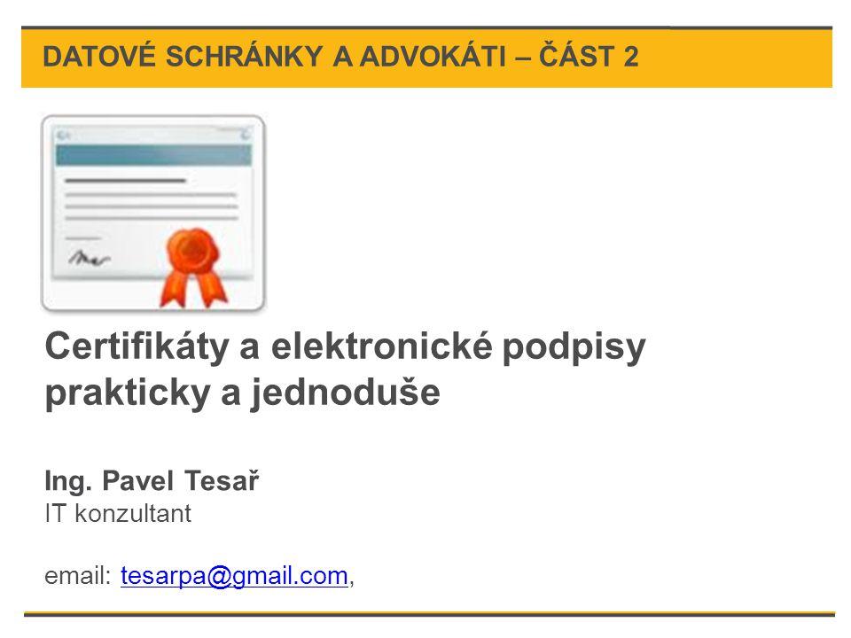 Certifikáty a elektronické podpisy prakticky a jednoduše Ing. Pavel Tesař IT konzultant email: tesarpa@gmail.com,tesarpa@gmail.com DATOVÉ SCHRÁNKY A A