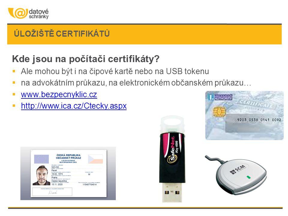 ÚLOŽIŠTĚ CERTIFIKÁTŮ Kde jsou na počítači certifikáty?  Ale mohou být i na čipové kartě nebo na USB tokenu  na advokátním průkazu, na elektronickém