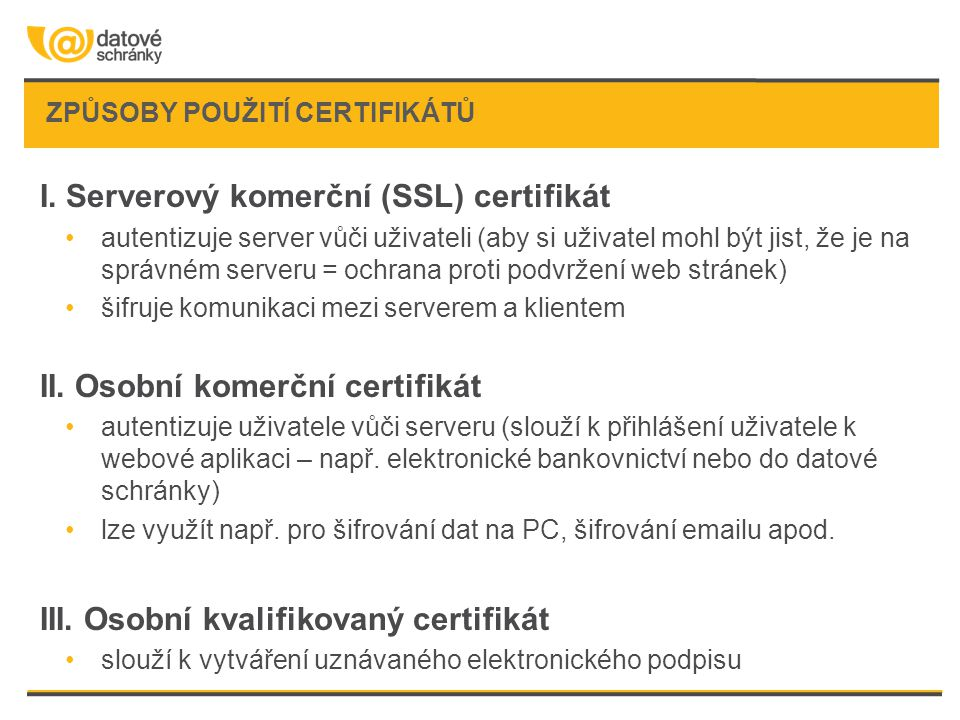 ZPŮSOBY POUŽITÍ CERTIFIKÁTŮ I. Serverový komerční (SSL) certifikát autentizuje server vůči uživateli (aby si uživatel mohl být jist, že je na správném