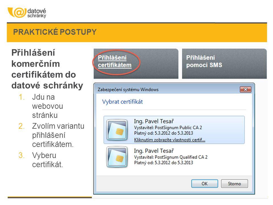 PRAKTICKÉ POSTUPY Přihlášení komerčním certifikátem do datové schránky 1.Jdu na webovou stránku 2.Zvolím variantu přihlášení certifikátem. 3.Vyberu ce
