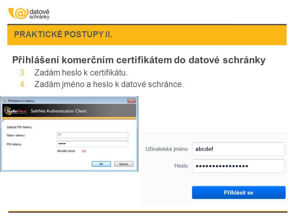 PRAKTICKÉ POSTUPY II. Přihlášení komerčním certifikátem do datové schránky 3.Zadám heslo k certifikátu. 4.Zadám jméno a heslo k datové schránce.
