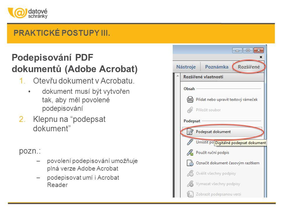 PRAKTICKÉ POSTUPY III. Podepisování PDF dokumentů (Adobe Acrobat) 1.Otevřu dokument v Acrobatu. dokument musí být vytvořen tak, aby měl povolené podep
