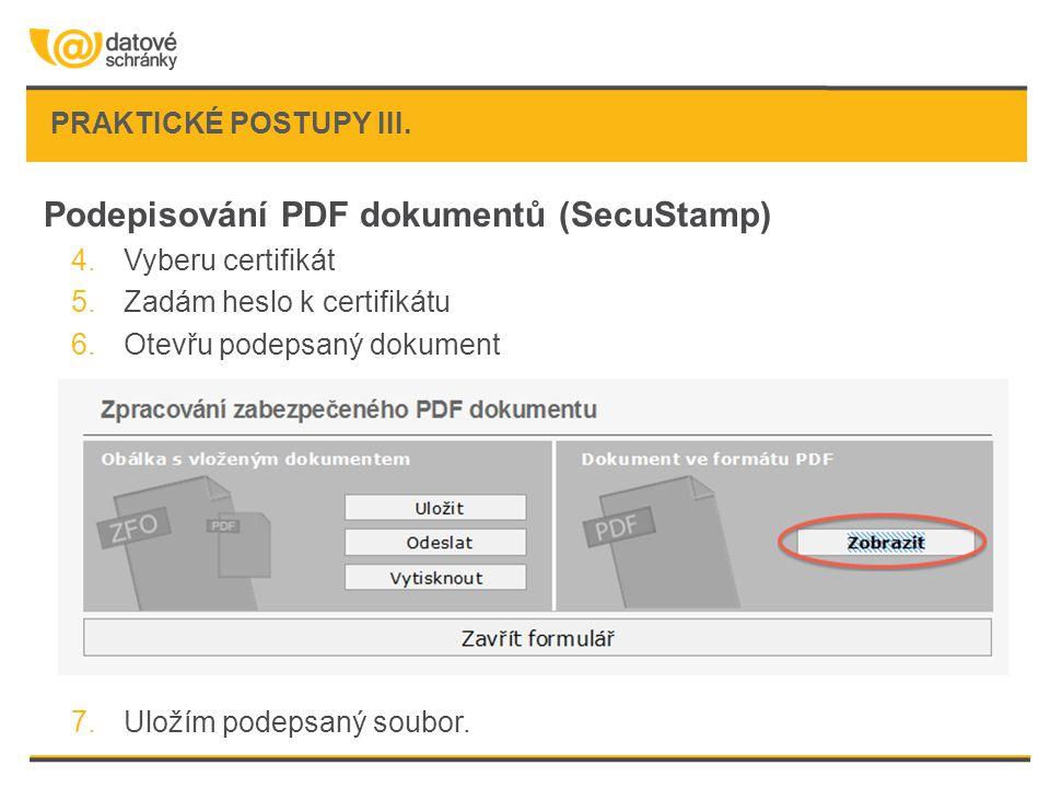 Podepisování PDF dokumentů (SecuStamp) 4.Vyberu certifikát 5.Zadám heslo k certifikátu 6.Otevřu podepsaný dokument 7.Uložím podepsaný soubor.
