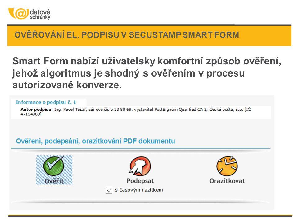 Smart Form nabízí uživatelsky komfortní způsob ověření, jehož algoritmus je shodný s ověřením v procesu autorizované konverze. OVĚŘOVÁNÍ EL. PODPISU V