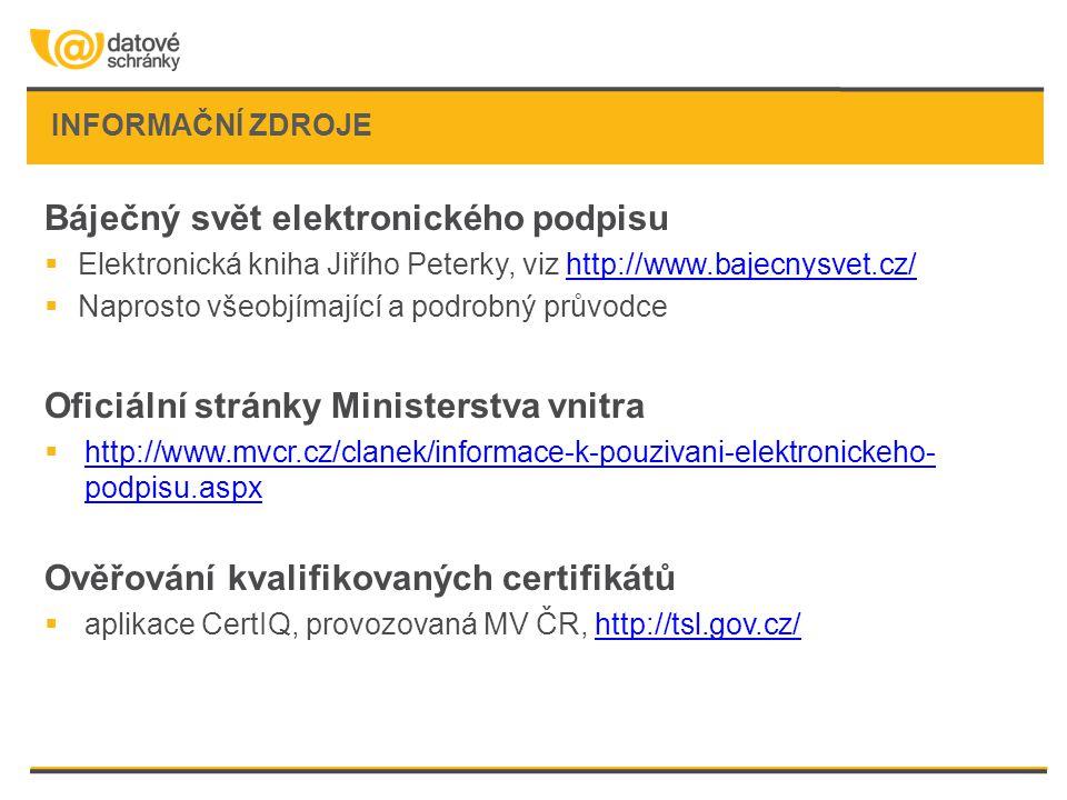 INFORMAČNÍ ZDROJE Báječný svět elektronického podpisu  Elektronická kniha Jiřího Peterky, viz http://www.bajecnysvet.cz/http://www.bajecnysvet.cz/ 