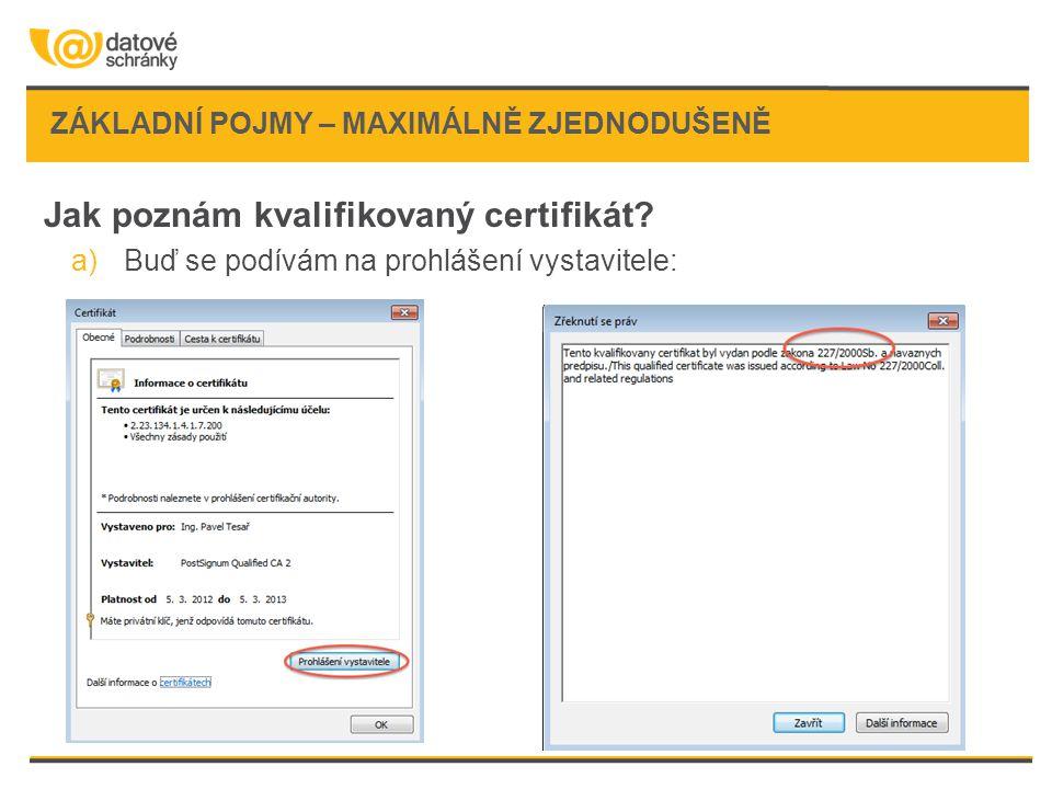 ZÁKLADNÍ POJMY – MAXIMÁLNĚ ZJEDNODUŠENĚ Jak poznám kvalifikovaný certifikát? a)Buď se podívám na prohlášení vystavitele: