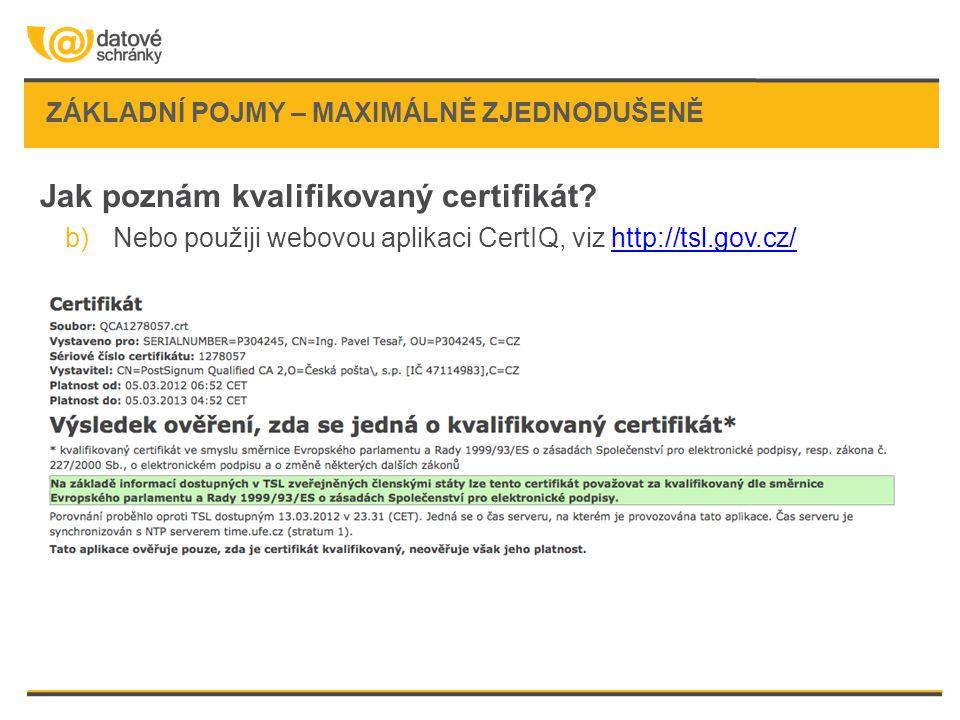 ZÁKLADNÍ POJMY – MAXIMÁLNĚ ZJEDNODUŠENĚ Jak poznám kvalifikovaný certifikát? b)Nebo použiji webovou aplikaci CertIQ, viz http://tsl.gov.cz/http://tsl.