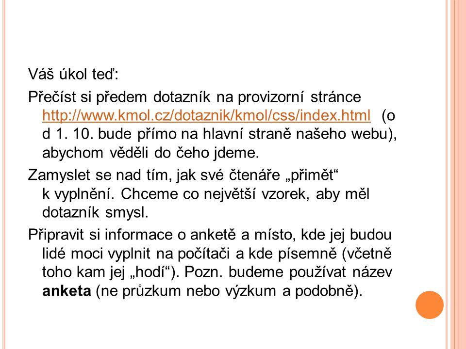 Váš úkol teď: Přečíst si předem dotazník na provizorní stránce http://www.kmol.cz/dotaznik/kmol/css/index.html (o d 1. 10. bude přímo na hlavní straně