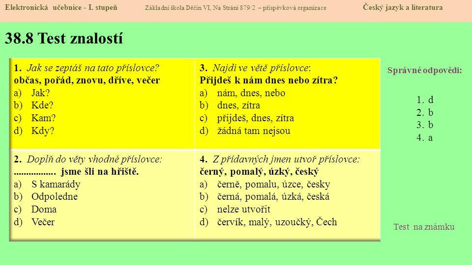 38.8 Test znalostí Správné odpovědi: 1.d 2.b 3.b 4.a Test na známku Elektronická učebnice - I. stupeň Základní škola Děčín VI, Na Stráni 879/2 – přísp