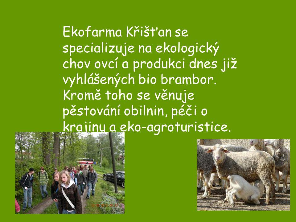 Ekofarma Křišťan se specializuje na ekologický chov ovcí a produkci dnes již vyhlášených bio brambor. Kromě toho se věnuje pěstování obilnin, péči o k