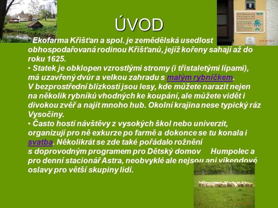 ÚVOD Ekofarma Křišťan a spol. je zemědělská usedlost obhospodařovaná rodinou Křišťanů, jejíž kořeny sahají až do roku 1625. Statek je obklopen vzrostl