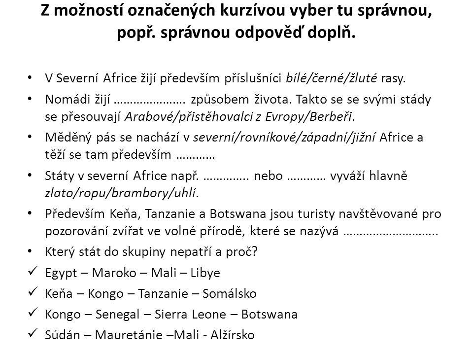 Z možností označených kurzívou vyber tu správnou, popř. správnou odpověď doplň. V Severní Africe žijí především příslušníci bílé/černé/žluté rasy. Nom