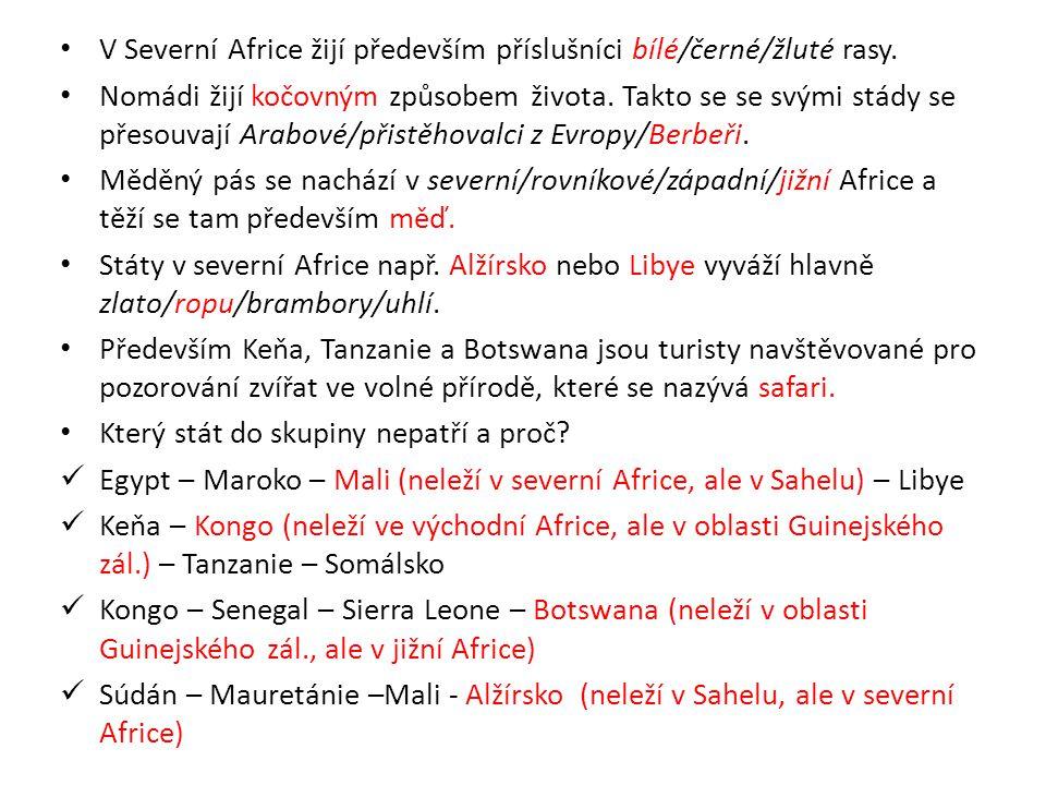V Severní Africe žijí především příslušníci bílé/černé/žluté rasy. Nomádi žijí kočovným způsobem života. Takto se se svými stády se přesouvají Arabové