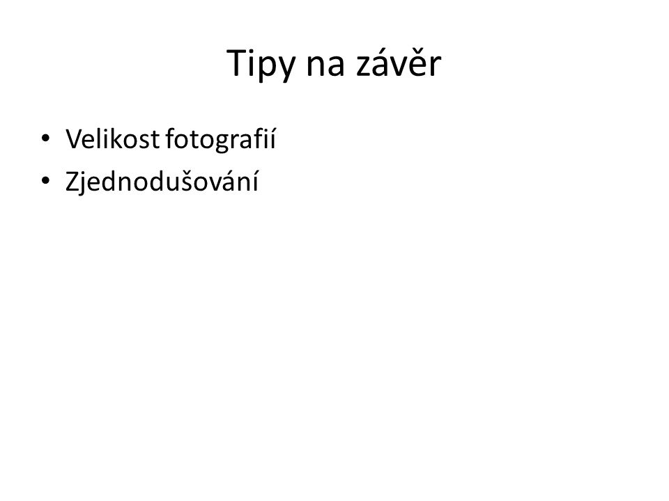 Tipy na závěr Velikost fotografií Zjednodušování