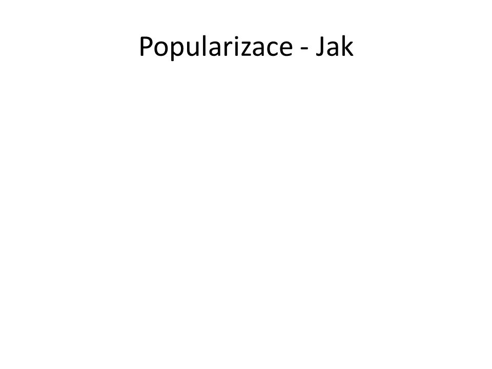 Popularizace - Jak