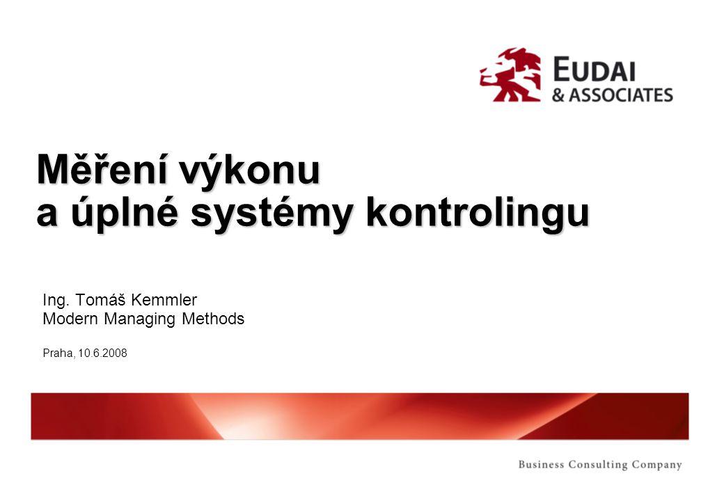 Měření výkonu a úplné systémy kontrolingu Ing. Tomáš Kemmler Modern Managing Methods Praha, 10.6.2008