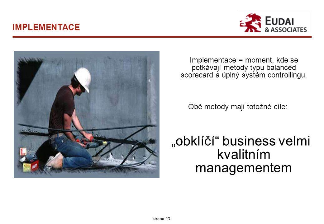 A.T. Kearney 45/13096 13 strana 13 IMPLEMENTACE Implementace = moment, kde se potkávají metody typu balanced scorecard a úplný systém controllingu. Ob