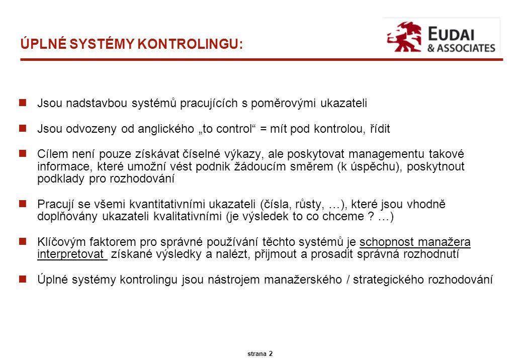 """A.T. Kearney 45/13096 2 strana 2 ÚPLNÉ SYSTÉMY KONTROLINGU: nJsou nadstavbou systémů pracujících s poměrovými ukazateli nJsou odvozeny od anglického """""""