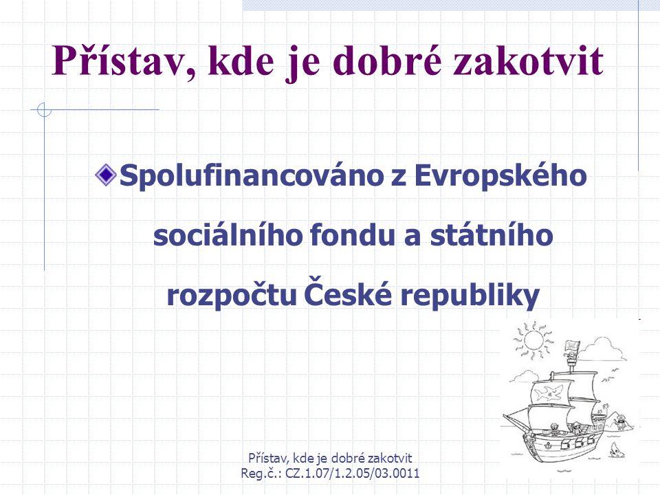 Přístav, kde je dobré zakotvit Reg.č.: CZ.1.07/1.2.05/03.0011 Přístav, kde je dobré zakotvit Spolufinancováno z Evropského sociálního fondu a státního