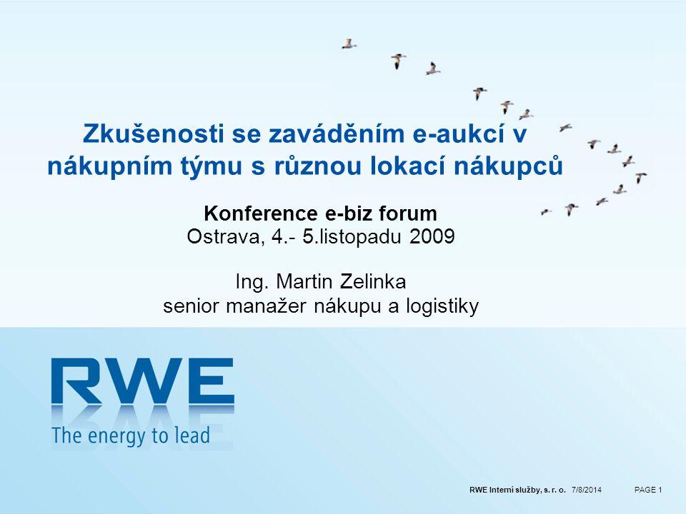 RWE Interní služby, s. r. o. 7/8/2014PAGE 1 Zkušenosti se zaváděním e-aukcí v nákupním týmu s různou lokací nákupců Konference e-biz forum Ostrava, 4.